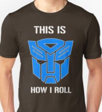 Autobot - This is how I roll Unisex T-Shirt