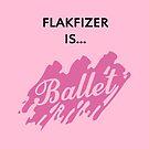 Flakfizer is Ballet by Mirisha