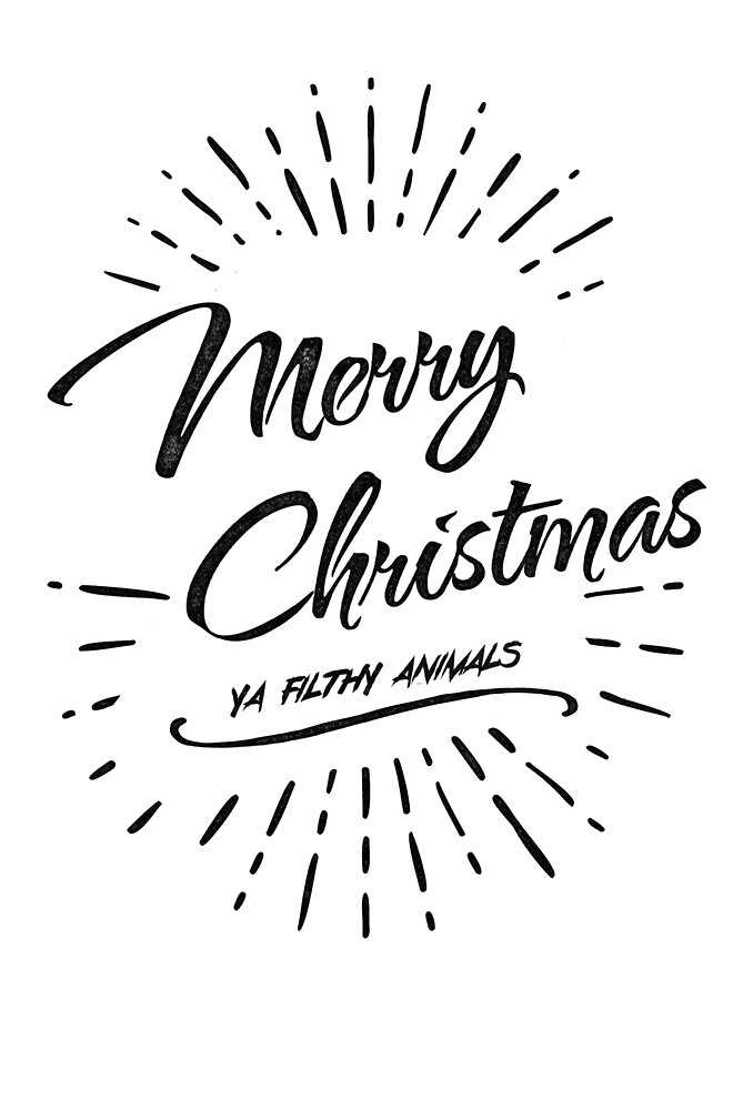 Merry Christmas Ya Filthy Animals Typographic by calinvr