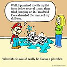 If Mario were a real plumber by sardonicsalad