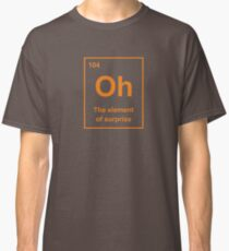 Oh, The Element of Surprise Classic T-Shirt