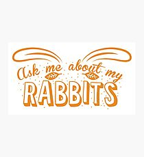 Ask me about my RABBITS Photographic Print
