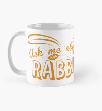 Ask me about my RABBITS Mug