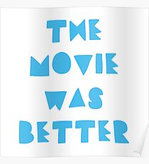 THE MOVIE WAS BETTER Poster