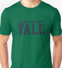 I Almost Got Into Yale! Blue Unisex T-Shirt