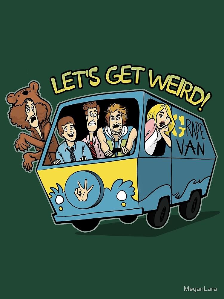 Let's Get Weird by MeganLara