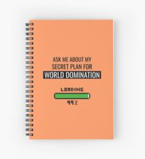 ask me about my secret plan for world domination Spiral Notebook