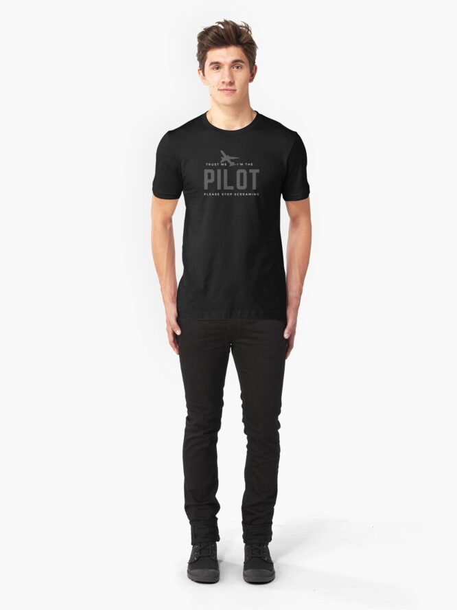 Alternate view of Trust Me I'm The Pilot. Funny gift for a pilot, co-pilots, aviators, captains, an airman, airwomen, wingmen, aircrew, skippers, flyers. Slim Fit T-Shirt