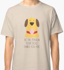 Listen your dog Classic T-Shirt