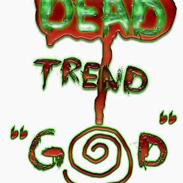 """God is a Dead Trend"" Dead Trend by RazorbladeTrend"