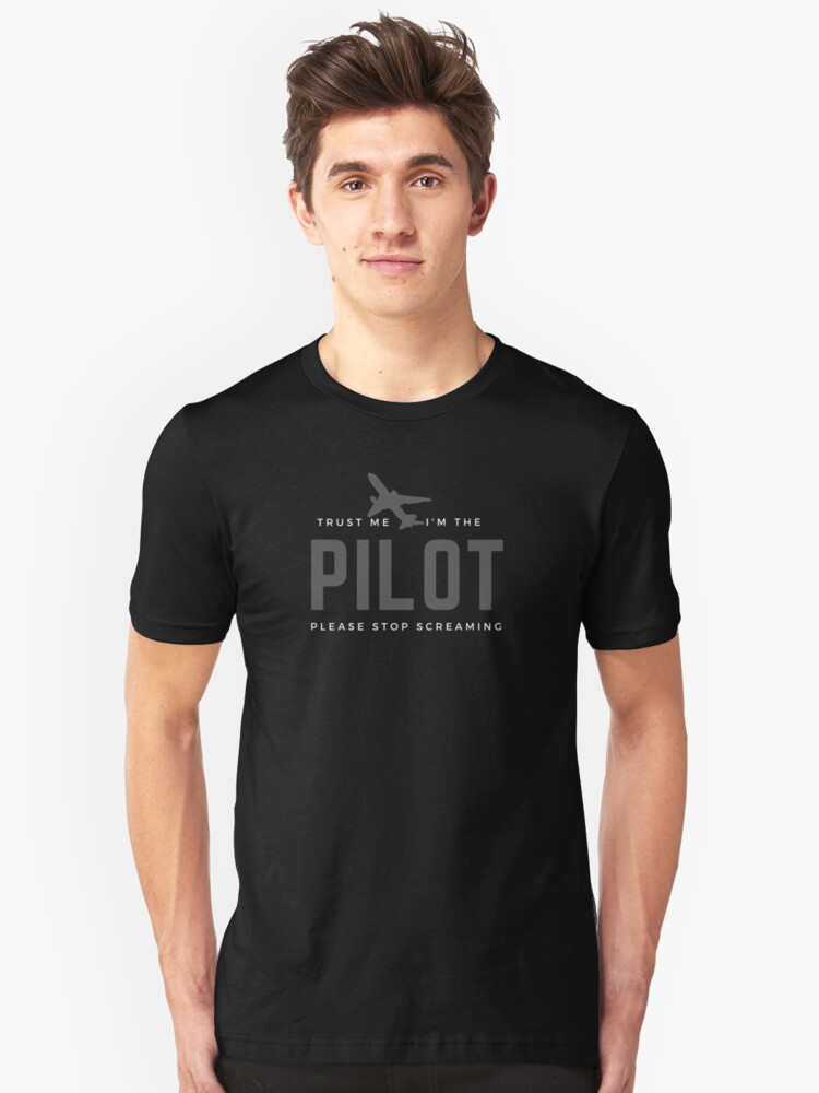 Alternate view of Trust Me I'm The Pilot, Please Stop Screaming. Humourous present for a co-pilot, flyer, aviator, aircrew. Slim Fit T-Shirt