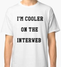 Cooler On The Interweb Classic T-Shirt