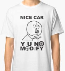 Y U No Modify Classic T-Shirt
