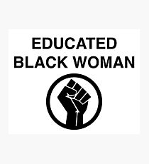 EDUCATED BLACK WOMAN T SHIRT Photographic Print