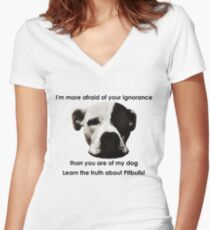 I'm more afraid of your ignorance than you are of my dog Women's Fitted V-Neck T-Shirt