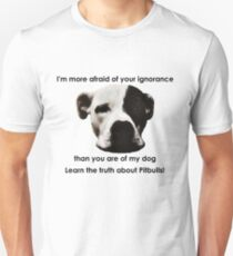 I'm more afraid of your ignorance than you are of my dog Unisex T-Shirt