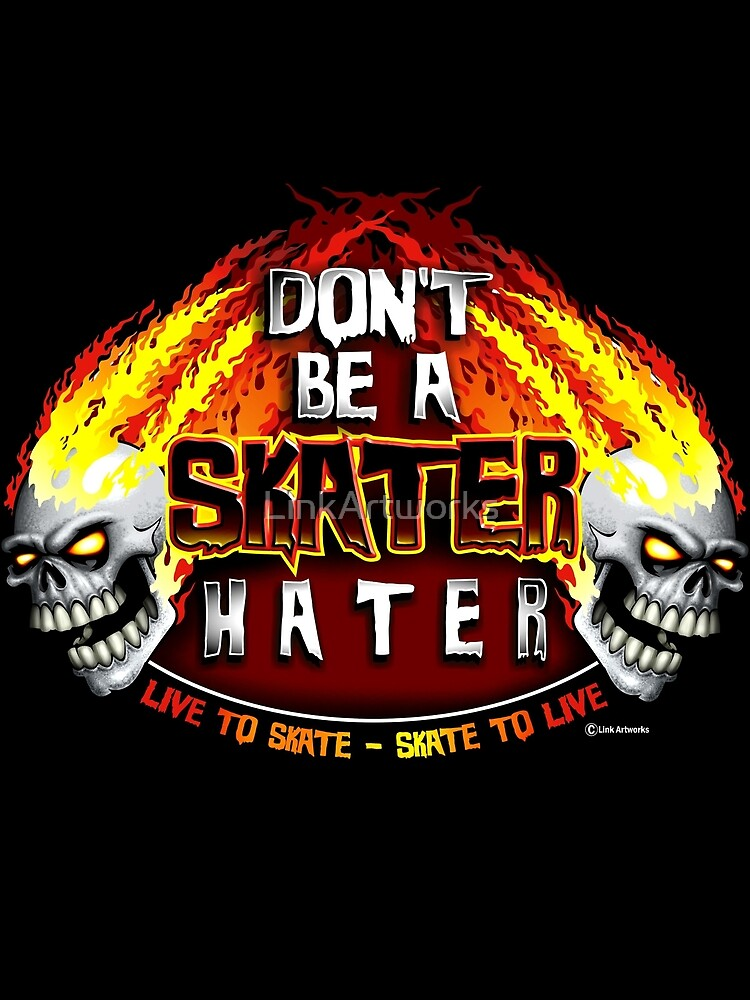 Don't Be A Skater Hater by LinkArtworks