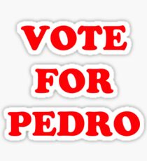 Vote for Pedro  Sticker