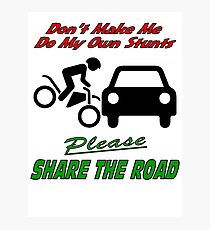 My Own Stunts - Share the Road Photographic Print