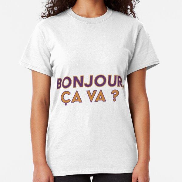 Bonjour, ça va ? (Hello, how are you?) Classic T-Shirt