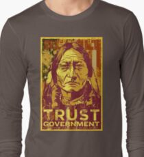 Trust The Government Sitting Bull Long Sleeve T-Shirt