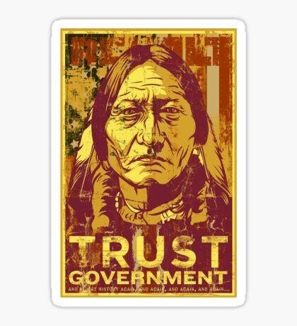 Trust The Government Sitting Bull Sticker