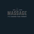 Get Into Massage, It's Cheaper Than Therapy. Perfect gift for masseurs, masseuses, and massage lovers. by tiokvadrat