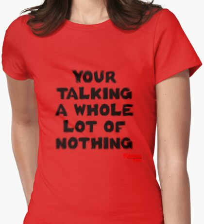 your talking a whole lot of nothing  T-Shirt