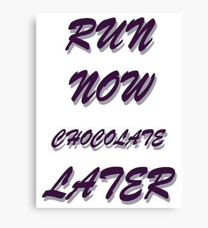 RUN NOW  CHOCOLATE LATER Canvas Print