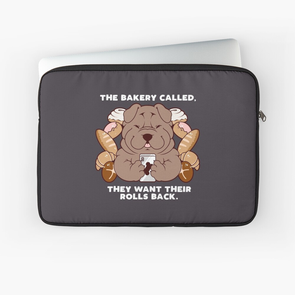 The Bakery Called— They Want Their Rolls Back. Laptop Sleeve