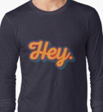 Hey. T-Shirt