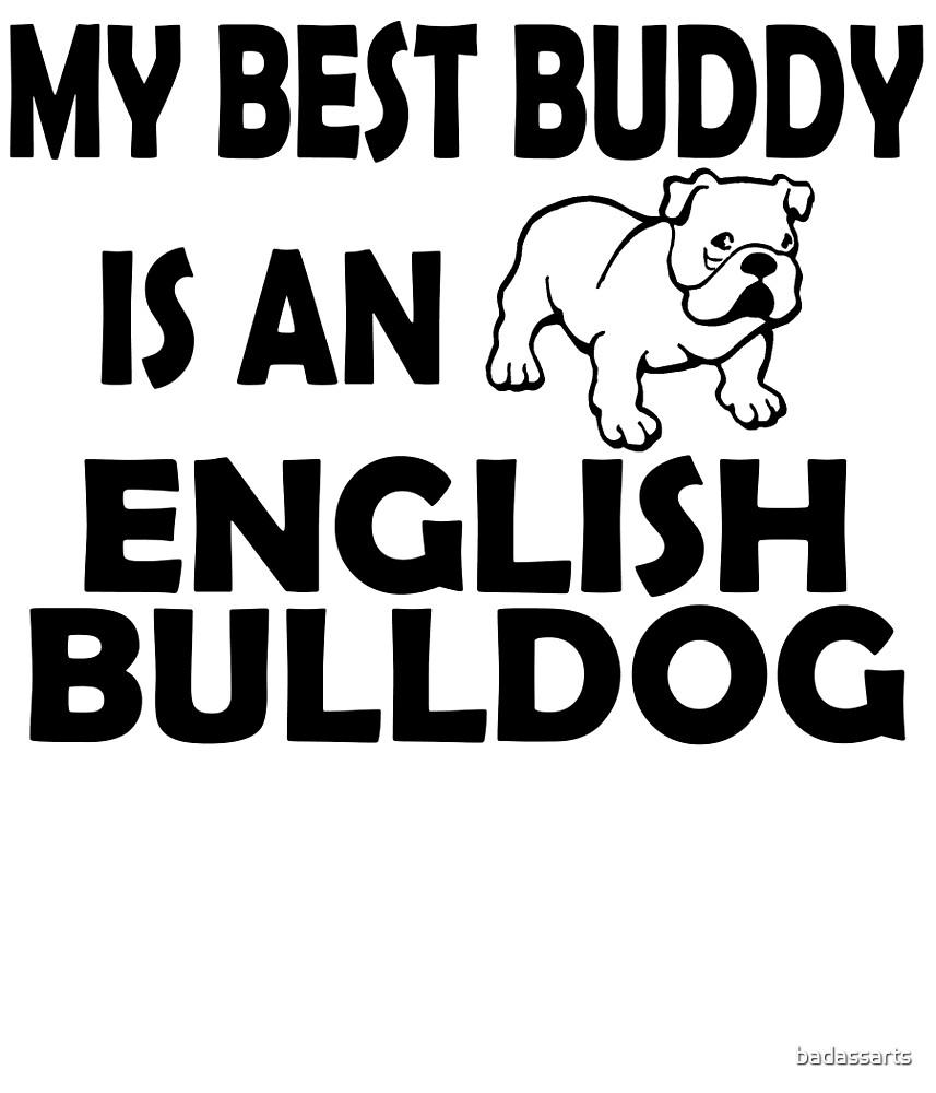 MY BEST BUDDY IS AN ENGLISH BULLDOG by badassarts