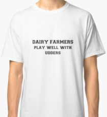 Dairy Farmers Play Well With Udders Classic T-Shirt