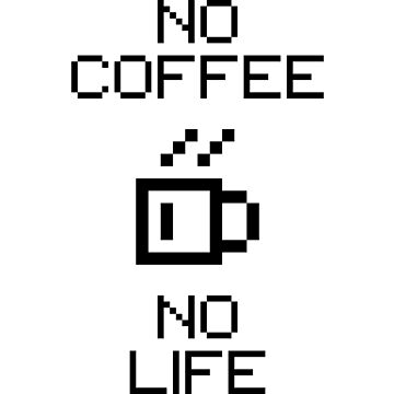 No Coffee No Life V1.1 by StillVio