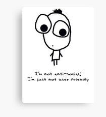 I'm not anti-social; I'm just not user friendly Canvas Print