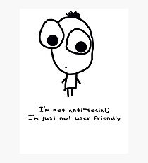 I'm not anti-social; I'm just not user friendly Photographic Print