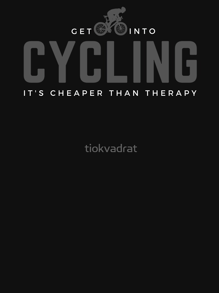 Get Into Cycling, It's Cheaper Than Therapy. Perfect gift for cyclists and bicycle enthusiasts. by tiokvadrat