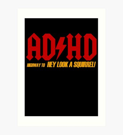 AD HD Highway to Hey look a squirrel! Art Print