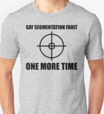 Say Segmentation Fault One More Time - Programmer Humor Black Font Unisex T-Shirt