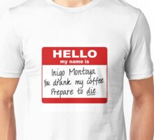 Hello My Name is Inigo Montoya You Drank My Coffee Unisex T-Shirt