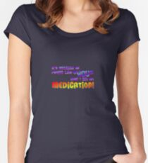 """Medication - """"It's Because of People Like You..."""" Women's Fitted Scoop T-Shirt"""