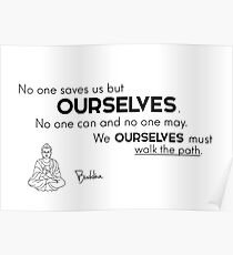 We ourselves must walk the path - Buddha Poster