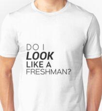 Do I look like a freshman? Unisex T-Shirt