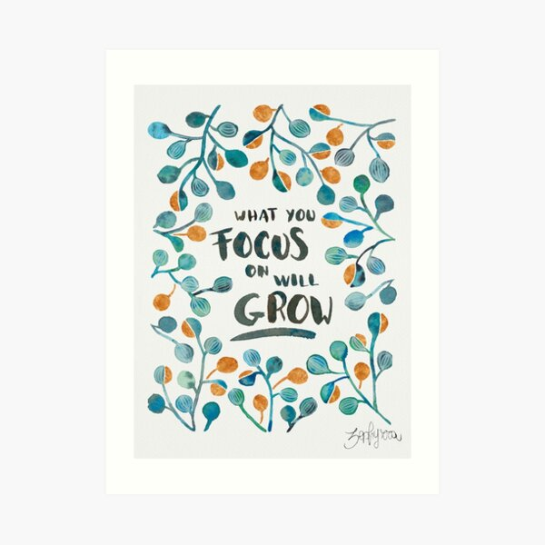What you focus on will grow Torquoise & Bronze Art Print