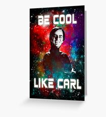 Be Cool Like Carl Greeting Card