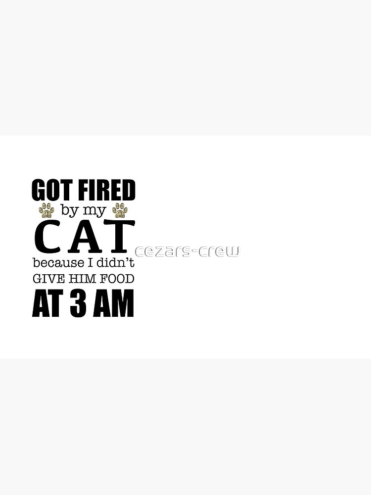 Copy of Got Fired By My Cat [HIM] by cezars-crew