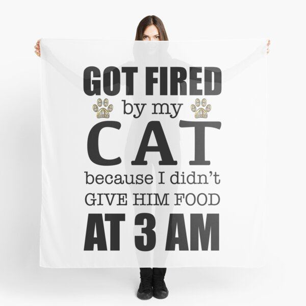 Copy of Got Fired By My Cat [HIM] Scarf