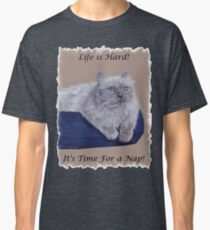 Life is Hard! It's Time For a Nap! Himalayan Cat T-Shirt Classic T-Shirt