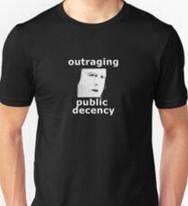 Outraging public decency Unisex T-Shirt