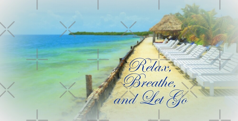 Relax, Breathe, and Let Go by Melinda Baugh